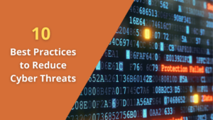 10 Best Practices to Reduce Cyber Threats